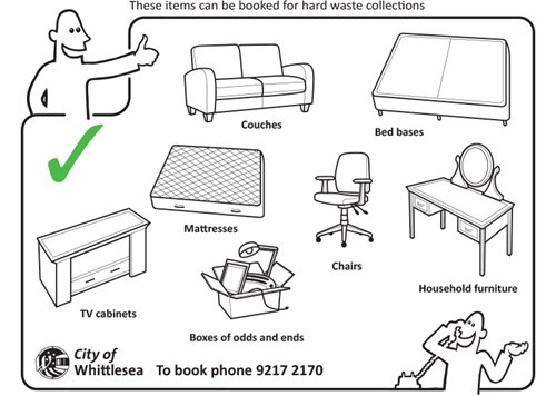 These items can be booked for hard waste collections - Couches, Bed bases, Mattresses, TV cabinets, Chairs, Household furniture and boxes of odds and ends.