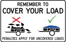 Remember to cover your load. Penalties apply for uncovered loads.